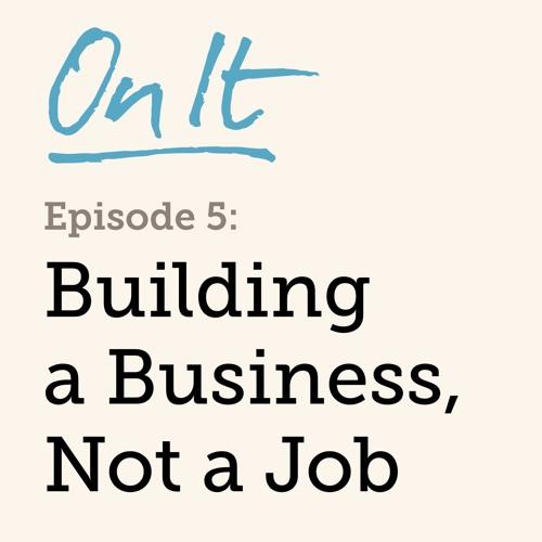 5 - Building a Business, Not a Job