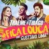Thaeme E Thiago - Fica Louca Part. Gusttavo Lima