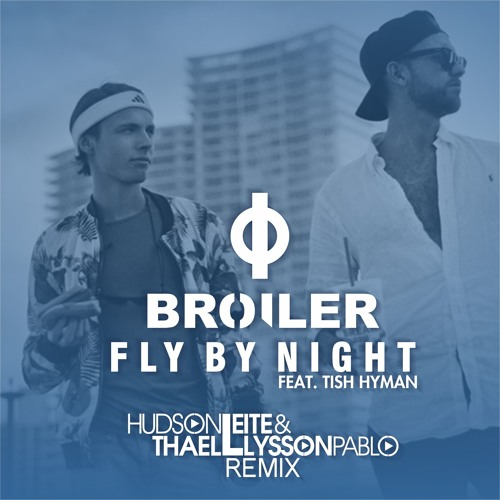 Broiler ft. Tish Hyman - Fly By Night (Hudson Leite & Thaellysson Pablo Remix)
