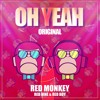 RED MONKEY - OH YEAH - ORIGINAL [OUT NOW]