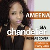 Sia - Chandelier ( Reggae Cover ) By Ameena