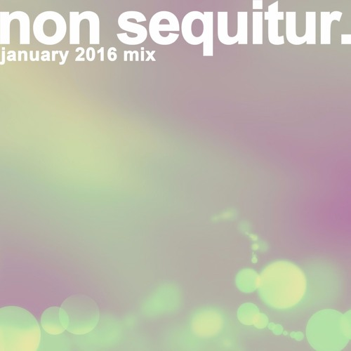Non Sequitur - January 2016 Mix