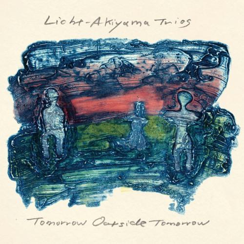 Licht:-Akiyama Trios 'Tomorrow Outside Tomorrow(excerpt)' (EMEGO 217)