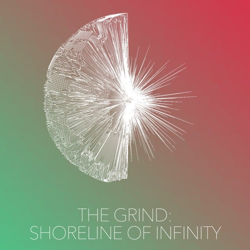 The Grind Podcast: Episode Two - Shoreline Of Infinity