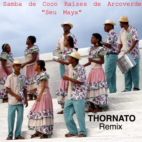 Samba de Coco Raízes de Arcoverde - Seu maya (thornato remix)
