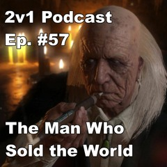 Ep. #57 - The Man Who Sold the World