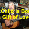 A Child is Born (A Gift of Love)