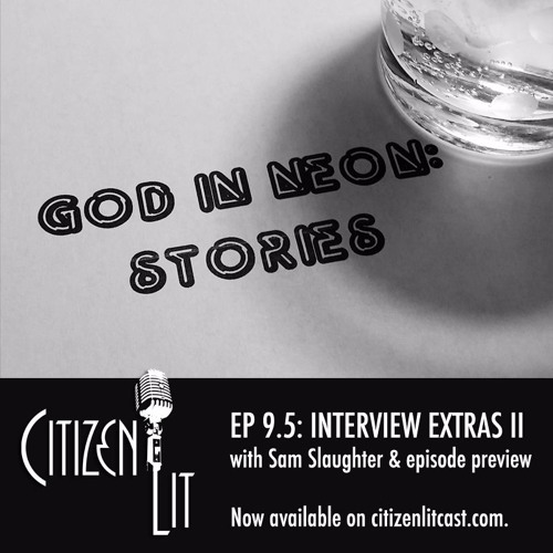 Episode 9.5: Interview Extras II with Sam Slaughter