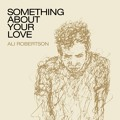 Ali Robertson Something About Your Love Artwork