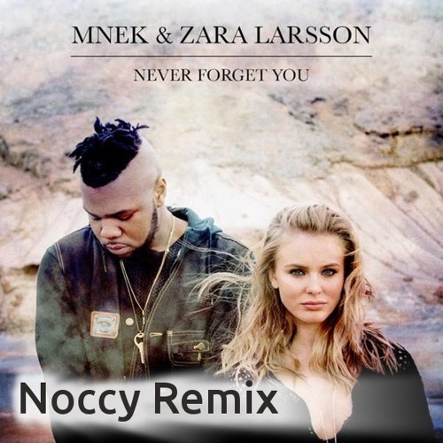Zara Larsson - Never Forget You (Noccy Remix)[bootleg]