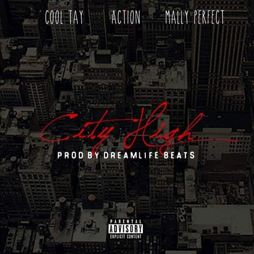 Cool Tay ft. Action and Mally Perfect – City High