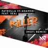 Patrolla vs Adamski - Killer feat. Seal(MOTi Remix) [OUT NOW]