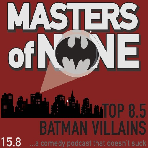EP 15.8 - Top 8.5 Batman Villains