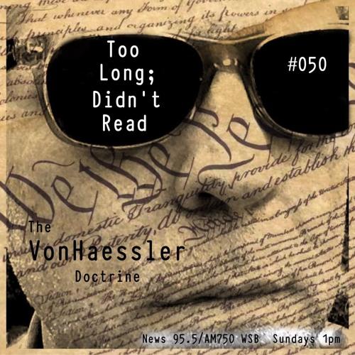 The VonHaessler Doctrine #050 - Too Long; Didn't Read