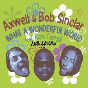 Axwell & Bob Sinclar ft  Ron Carrol - What A Wonderful World