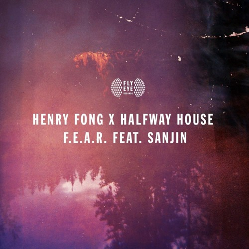 Henry Fong X Halfway House feat. Sanjin - F.E.A.R. (Extended Mix)
