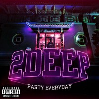 2 DEEP - PARTY EVERYDAY (FT. KG MAN)
