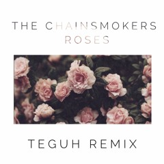The Chainsmoker ft. Rozes - Roses (Teguh Remix)