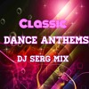 Classic Dance Anthems   DJ Serg