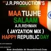 A.R.Rehman - Maa Tujhe Salam ( Jayzation Mix )