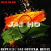 Jai Ho (You Are My Destiny) (Special Republic Day Remix) (Ri$h-E-Mix) (RI$H)