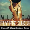 Fly project - Musica (Aitor AMS & Isaac Jimenez Remix)