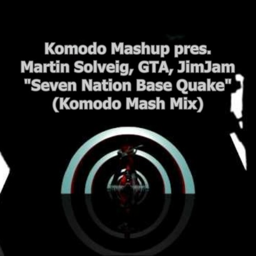 Martin Solveig, GTA, JimJam, - Seven Nation Base Quake (komodo Mash Mix)