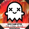 Who Came After - The Final Blaze (Kill The Copyright FREE RELEASE)
