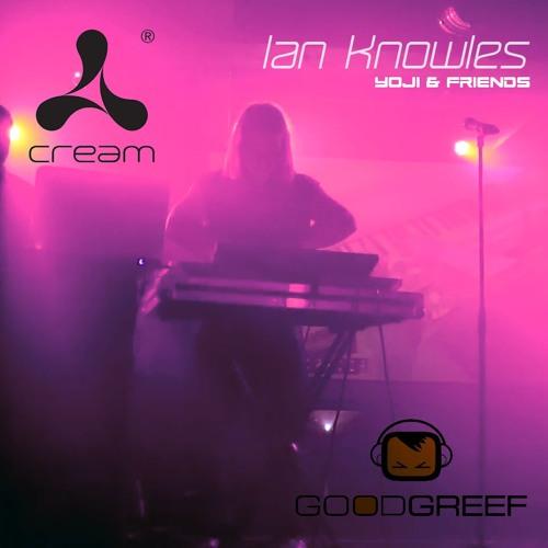Ian Knowles (DJ Set) - Yoji & Friends Goodgreef @ Cream
