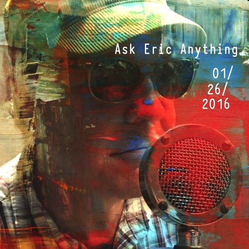 Ask Eric Anything - 01/26/2016