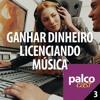 Palco Cast #3 - Como ganhar dinheiro licenciando sua música