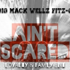 Aint Scared Big Mack Wellz Fitz - G