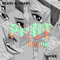 Years And Years - Shine (Pilot Remix) V4
