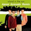 Island In The Sun (Aaron Acevedo Remix) FULL DOWNLOAD = Buy