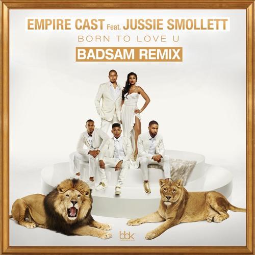 EMPIRE CAST FEAT. JUSSIE SMOLLETT Born To Love U (Badsam Remix)