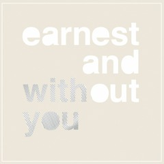 Earnest And Without You - Images (KickTheFlame)