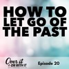 20: How to Let Go of the Past