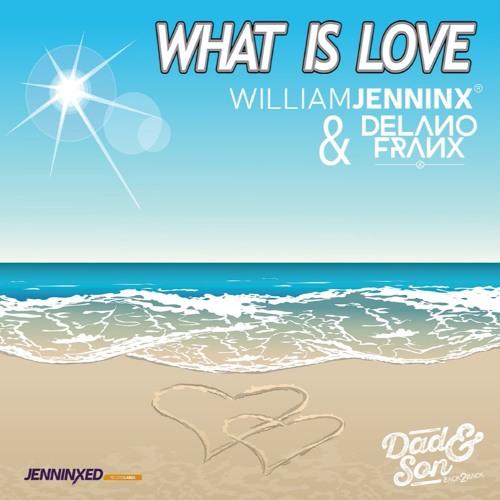 William Jenninx & Delano Franx - What Is Love - Radio Edit