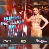 Humne Pee Rakhi Hai (Sanam Re)- DJ PRK & DJ VANORA Remix