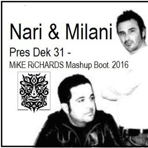 Nari & Milani - Pres Dek 31 MiKE RiCHARDS Mashup Boot