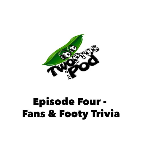 Episode 4 - Fans and Footy Trivia