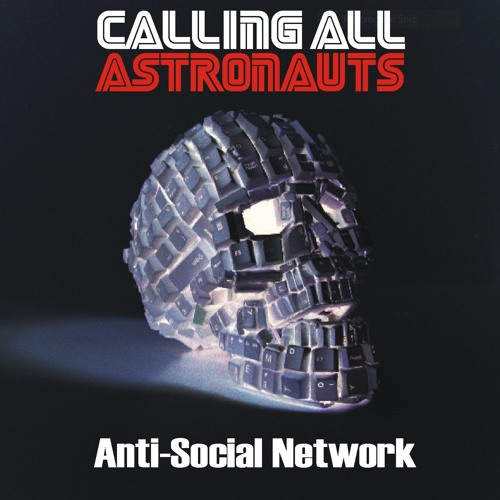 Calling All Astronauts - Anti-Social Network - released 11th March 2016