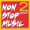 NON STOP MUSIC POD 2!!!'s tracks - LIVE ON THE NONSTOPMUSICPOD 2