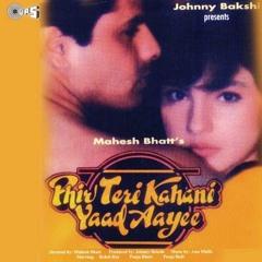 Tere Dar Par Sanam Chale Aaye - Kumar Sanu, Sadhana Sargam - Phir Teri Kahani Yaad Aayee