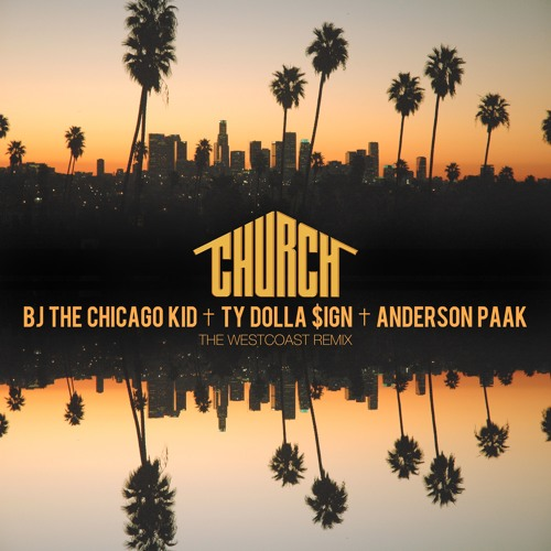 CHURCH WESTCOAST REMIX BJTCK x TY DOLLA $IGN x ANDERSON PAAK