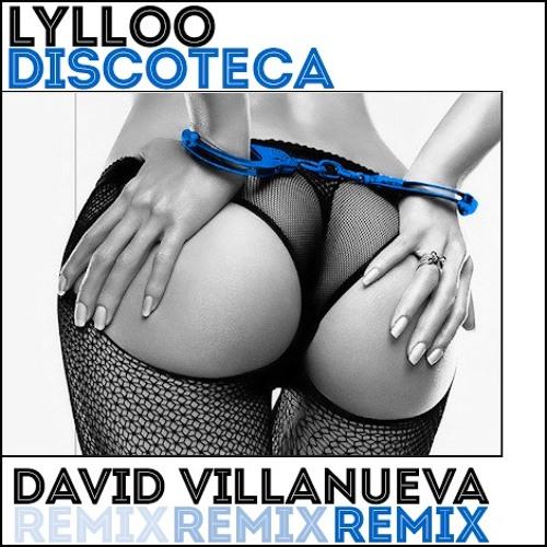 Lylloo - Discoteca (David Villanueva Remix)