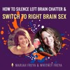 How to Silence Left-Brain Chatter and Switch to Right Brain Sex