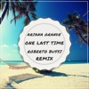Ariana Grande - One Last Time (Roberto Bussi Remix)[Free Download]