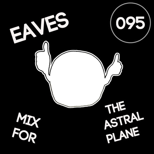 Eaves Mix For The Astral Plane