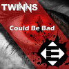 TWINNS - Could Be Bad (OUT NOW)[Available on iTunes]